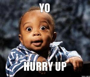 Yo-hurry-up